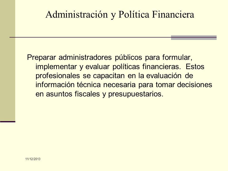 Preparar administradores públicos para formular, implementar y evaluar políticas financieras. Estos profesionales se capacitan en la evaluación de inf
