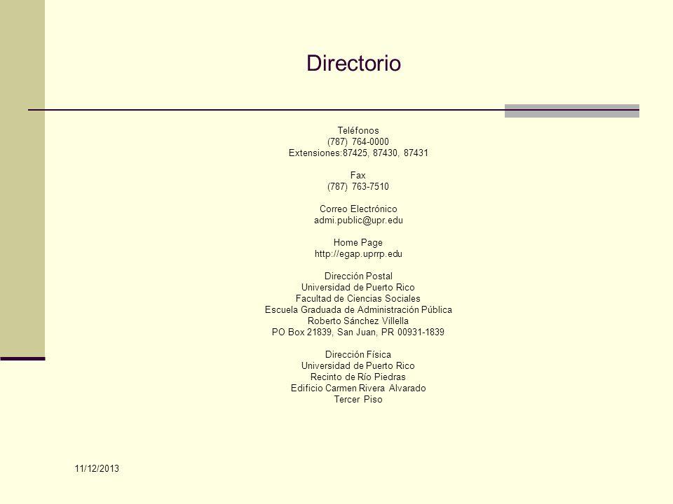 Directorio Teléfonos (787) 764-0000 Extensiones:87425, 87430, 87431 Fax (787) 763-7510 Correo Electrónico admi.public@upr.edu Home Page http://egap.up
