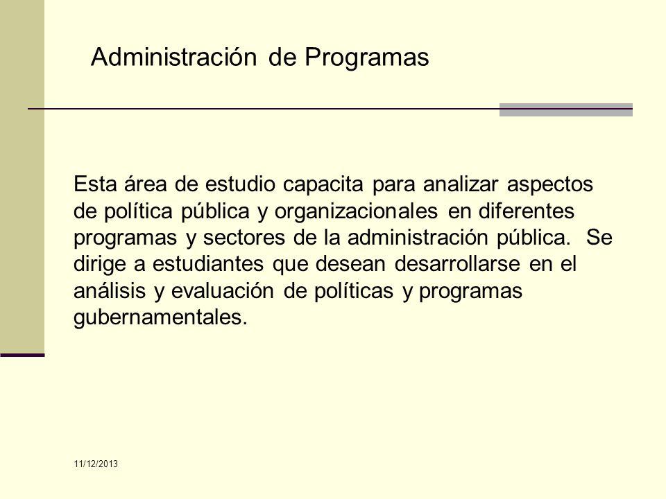 Administración de Programas Esta área de estudio capacita para analizar aspectos de política pública y organizacionales en diferentes programas y sect