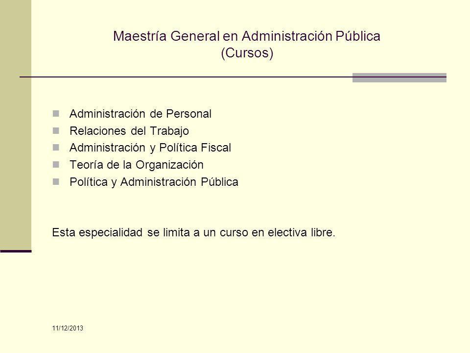 Maestría General en Administración Pública (Cursos) Administración de Personal Relaciones del Trabajo Administración y Política Fiscal Teoría de la Or