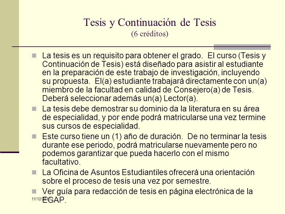 Tesis y Continuación de Tesis (6 créditos) La tesis es un requisito para obtener el grado. El curso (Tesis y Continuación de Tesis) está diseñado para