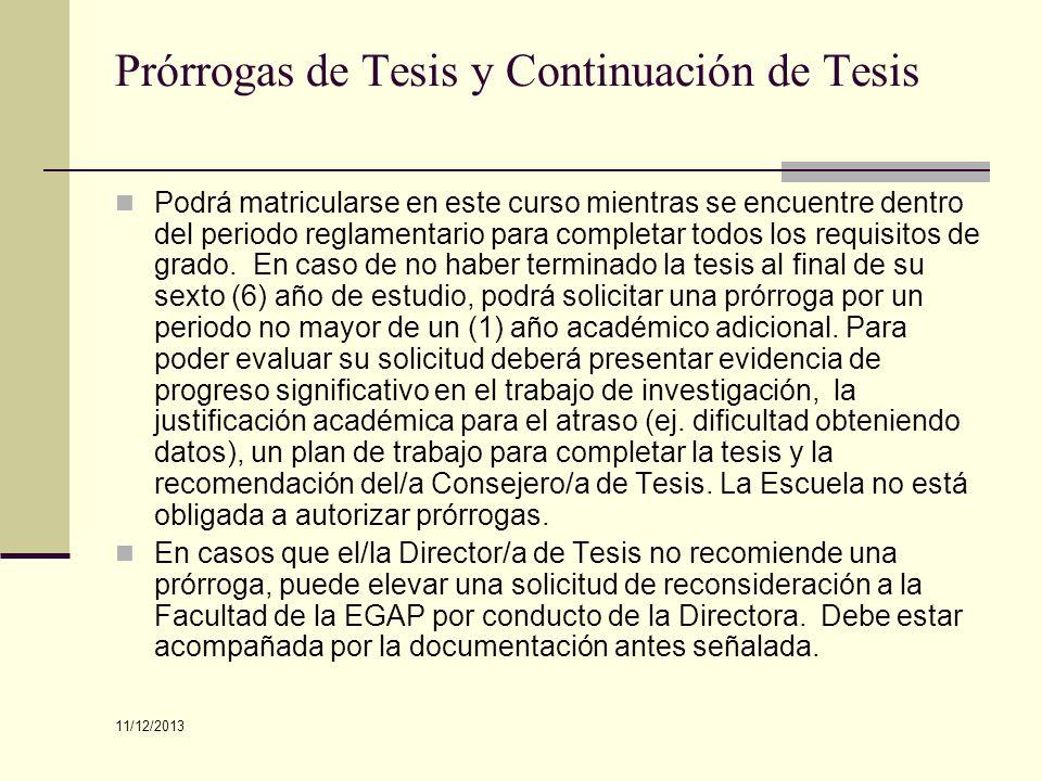 Prórrogas de Tesis y Continuación de Tesis Podrá matricularse en este curso mientras se encuentre dentro del periodo reglamentario para completar todo