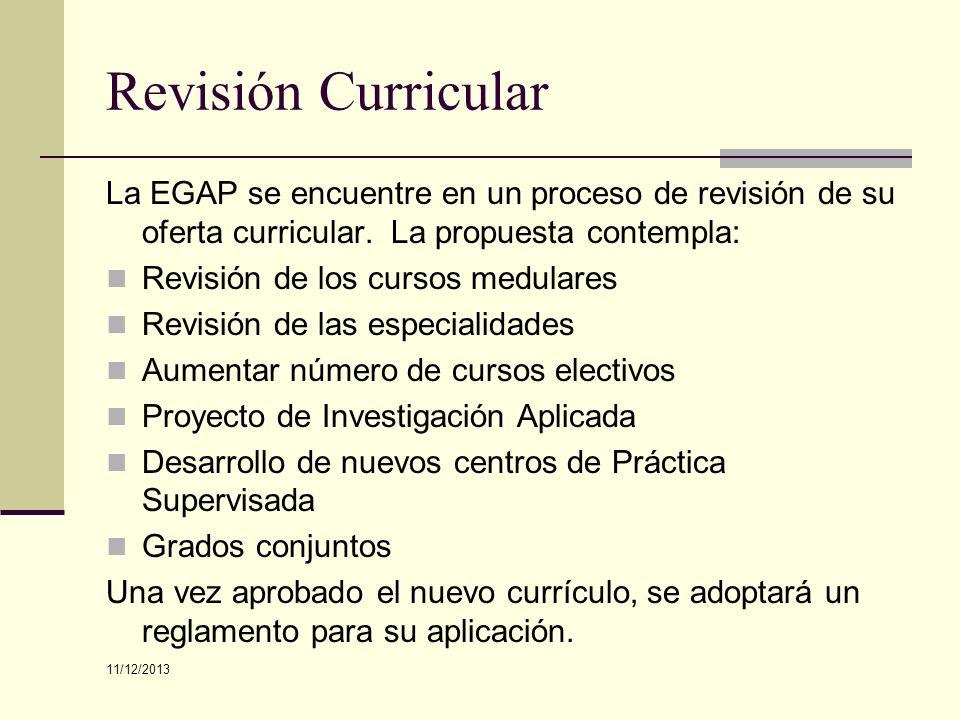 Revisión Curricular La EGAP se encuentre en un proceso de revisión de su oferta curricular. La propuesta contempla: Revisión de los cursos medulares R