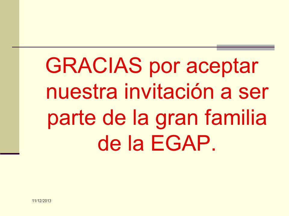 GRACIAS por aceptar nuestra invitación a ser parte de la gran familia de la EGAP. 11/12/2013