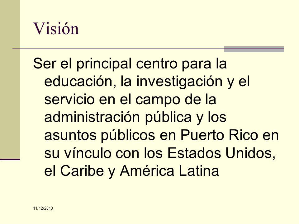 Visión Ser el principal centro para la educación, la investigación y el servicio en el campo de la administración pública y los asuntos públicos en Pu
