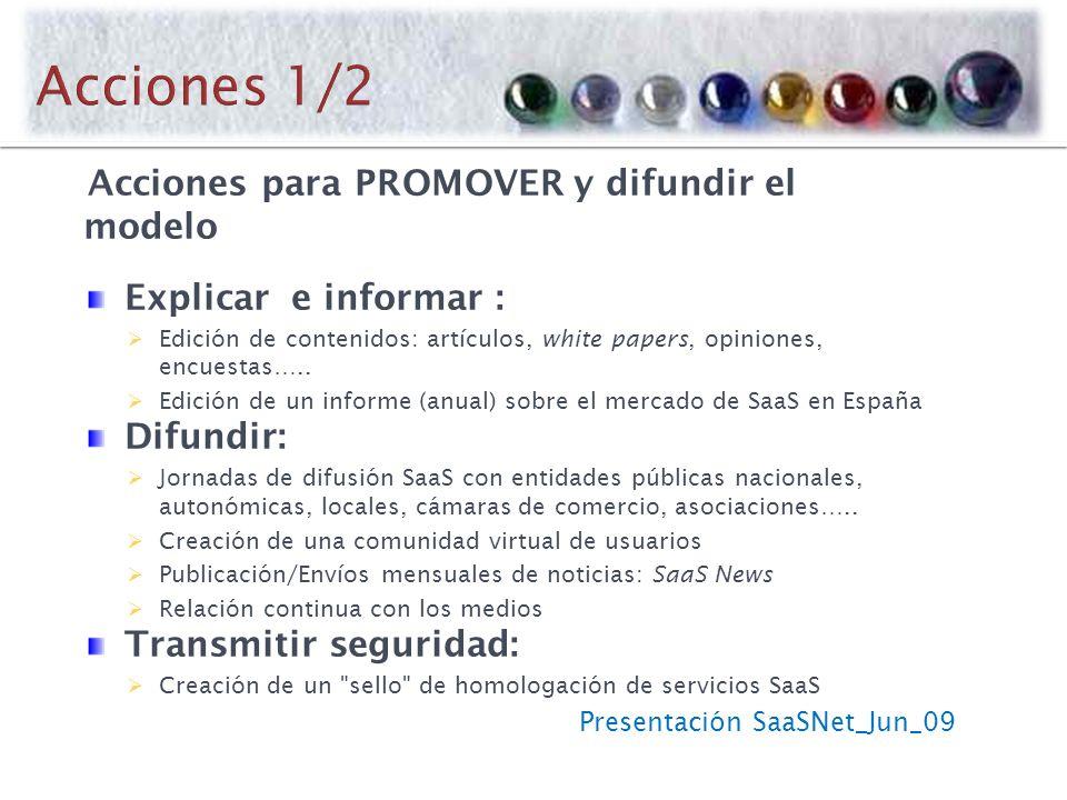 Presentación SaaSNet_Jun_09 Acciones para PROMOVER y difundir el modelo Explicar e informar : Edición de contenidos: artículos, white papers, opiniones, encuestas…..
