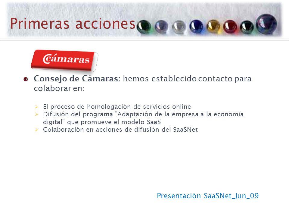 Presentación SaaSNet_Jun_09 Consejo de Cámaras: hemos establecido contacto para colaborar en: El proceso de homologación de servicios online Difusión del programa Adaptación de la empresa a la economía digital que promueve el modelo SaaS Colaboración en acciones de difusión del SaaSNet