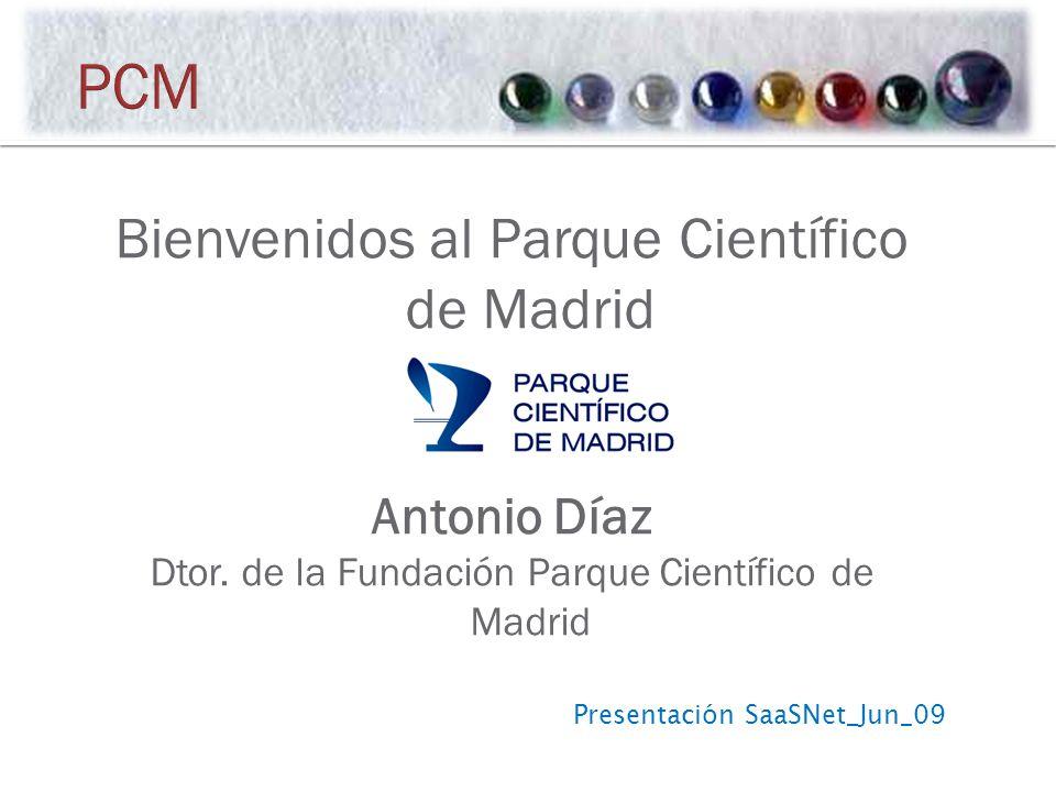 Presentación SaaSNet_Jun_09 Bienvenidos al Parque Científico de Madrid Antonio Díaz Dtor.