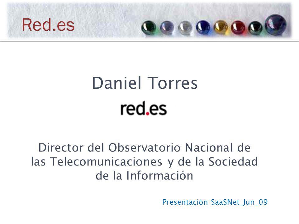 Presentación SaaSNet_Jun_09 Daniel Torres Director del Observatorio Nacional de las Telecomunicaciones y de la Sociedad de la Información