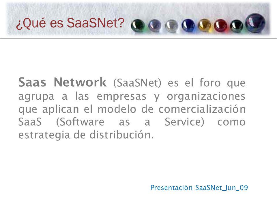 Presentación SaaSNet_Jun_09 Saas Network (SaaSNet) es el foro que agrupa a las empresas y organizaciones que aplican el modelo de comercialización SaaS (Software as a Service) como estrategia de distribución.