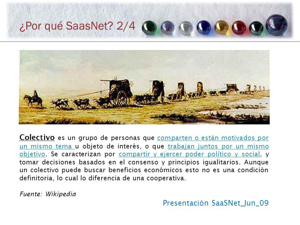 Presentación SaaSNet_Jun_09 Colectivo es un grupo de personas que comparten o están motivados por un mismo tema u objeto de interés, o que trabajan juntos por un mismo objetivo.
