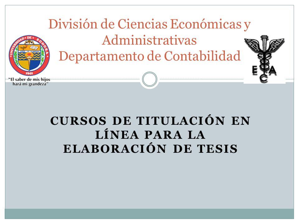 CURSOS DE TITULACIÓN EN LÍNEA PARA LA ELABORACIÓN DE TESIS División de Ciencias Económicas y Administrativas Departamento de Contabilidad