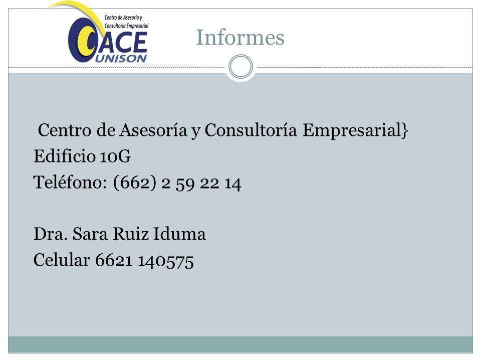 Informes Centro de Asesoría y Consultoría Empresarial} Edificio 10G Teléfono: (662) 2 59 22 14 Dra. Sara Ruiz Iduma Celular 6621 140575