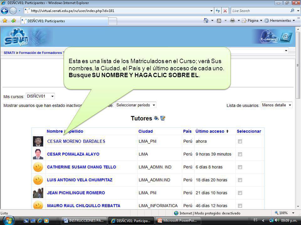 CESAR MORENO BARDALES Esta es una lista de los Matriculados en el Curso; verá Sus nombres, la Ciudad, el País y el último acceso de cada uno.