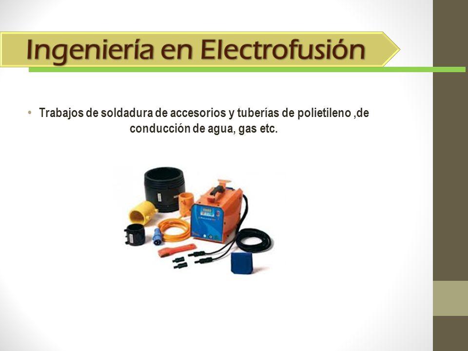 Trabajos de soldadura de accesorios y tuberías de polietileno,de conducción de agua, gas etc.