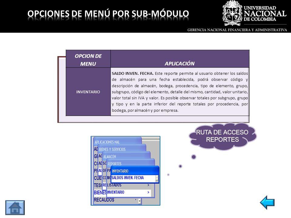 OPCION DE MENUAPLICACIÓN INVENTARIO SALDO INVEN. FECHA. Este reporte permite al usuario obtener los saldos de almacén para una fecha establecida, podr