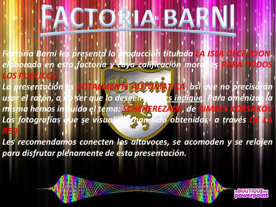 Factoría Barni les presenta la producción titulada LA ISLA DECEPCION, elaborada en esta factoría y cuya calificación moral es PARA TODOS LOS PUBLICOS.