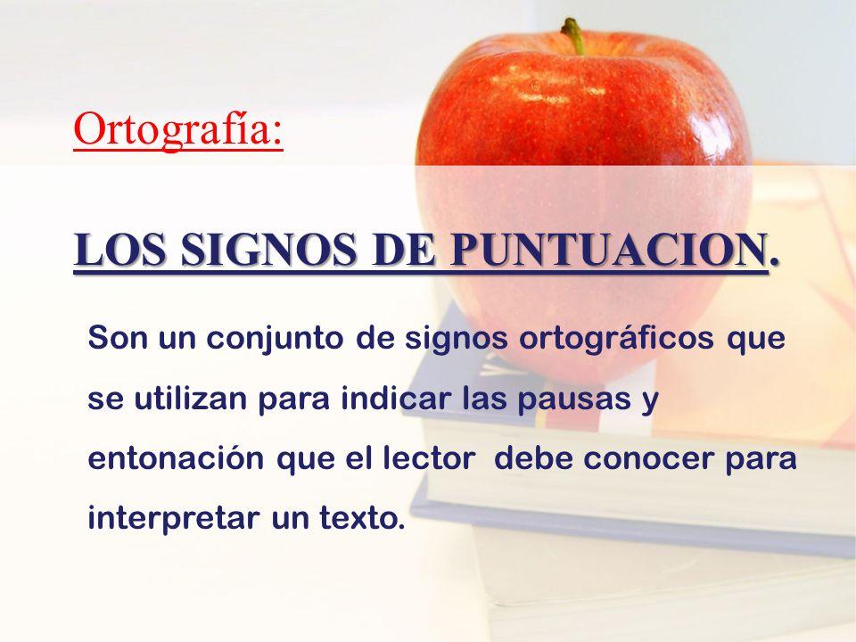 LOS SIGNOS DE PUNTUACION. Son un conjunto de signos ortográficos que se utilizan para indicar las pausas y entonación que el lector debe conocer para