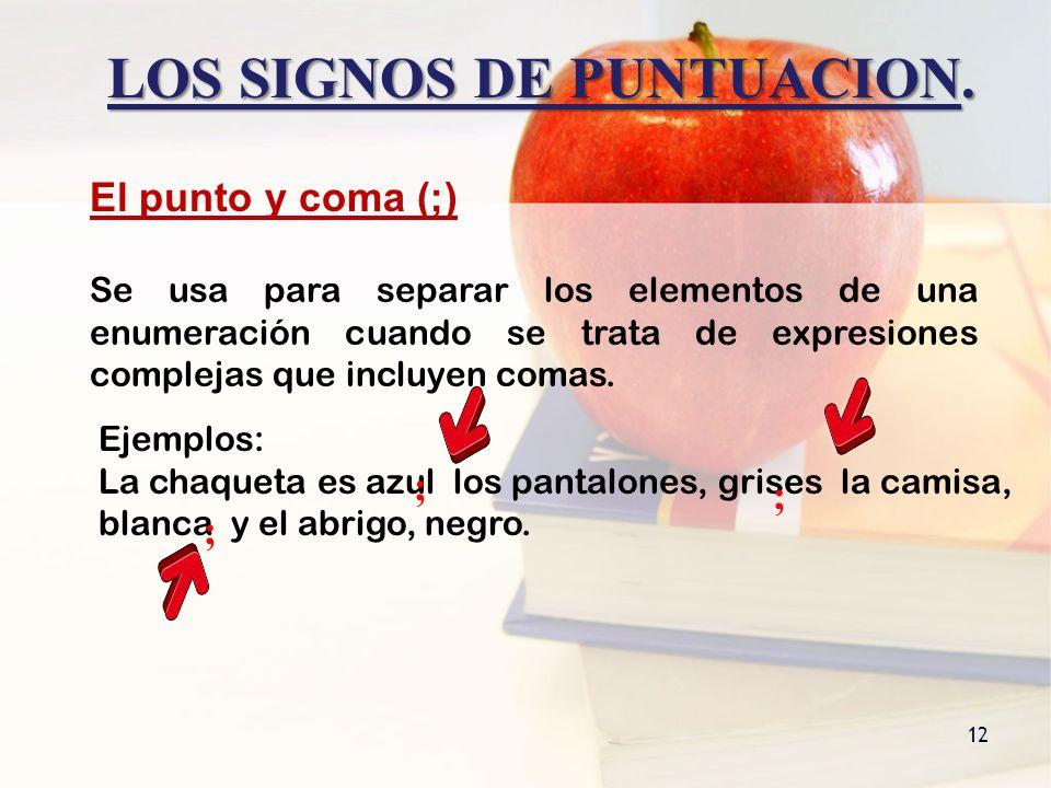 LOS SIGNOS DE PUNTUACION. 12 Se usa para separar los elementos de una enumeración cuando se trata de expresiones complejas que incluyen comas. Ejemplo