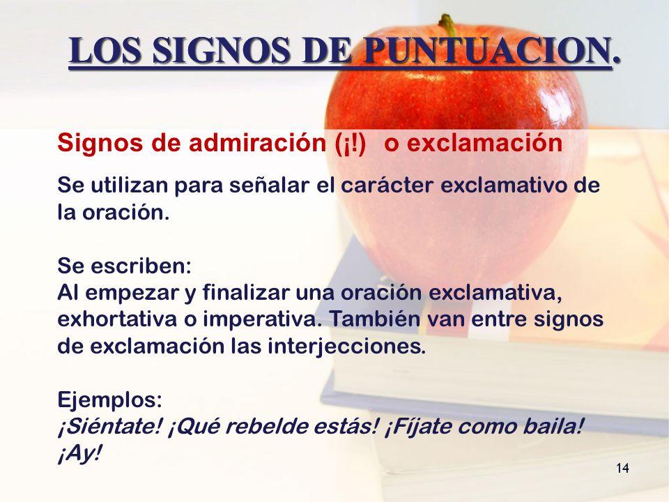 LOS SIGNOS DE PUNTUACION. 14 LOS SIGNOS DE PUNTUACION. Signos de admiración (¡!) o exclamación Se utilizan para señalar el carácter exclamativo de la