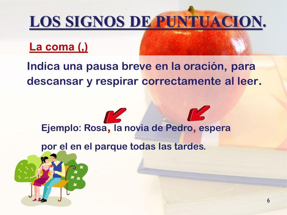 LOS SIGNOS DE PUNTUACION.7 Para separar oraciones muy breves pero con sentido completo.