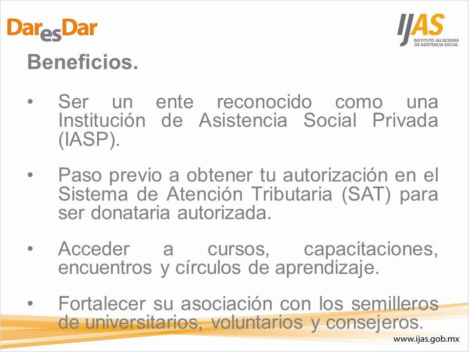 Beneficios. Ser un ente reconocido como una Institución de Asistencia Social Privada (IASP). Paso previo a obtener tu autorización en el Sistema de At
