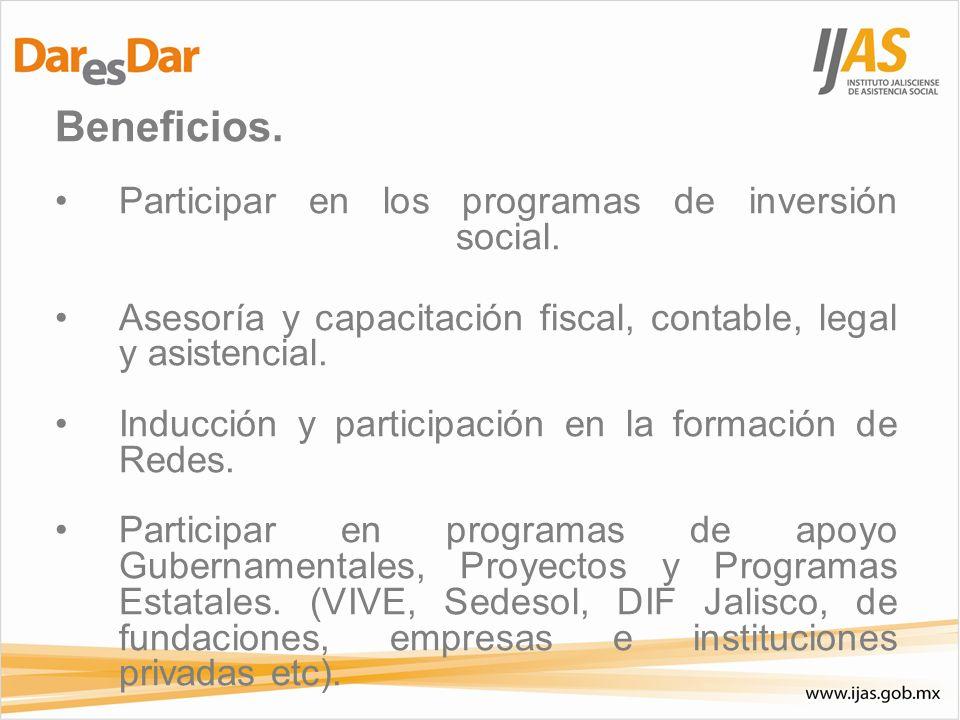 Beneficios. Participar en los programas de inversión social. Asesoría y capacitación fiscal, contable, legal y asistencial. Inducción y participación