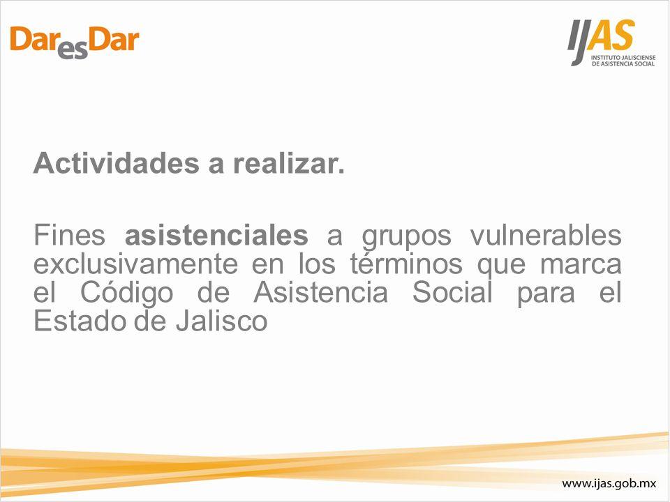 Actividades a realizar. Fines asistenciales a grupos vulnerables exclusivamente en los términos que marca el Código de Asistencia Social para el Estad