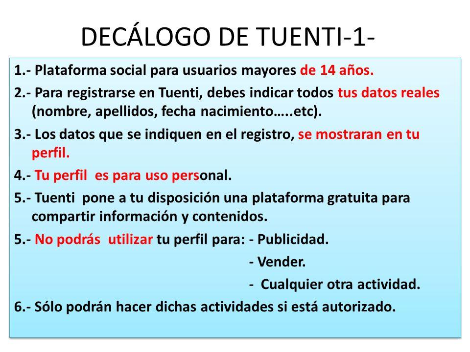 DECÁLOGO DE TUENTI-1- 1.- Plataforma social para usuarios mayores de 14 años.