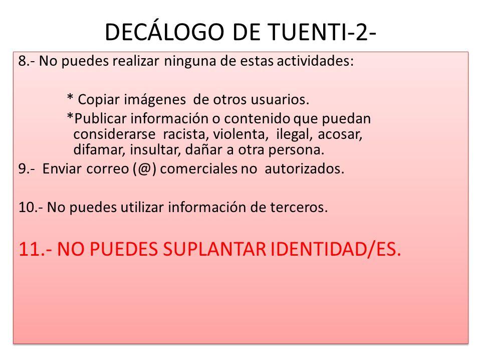 DECÁLOGO DE TUENTI-2- 8.- No puedes realizar ninguna de estas actividades: * Copiar imágenes de otros usuarios.