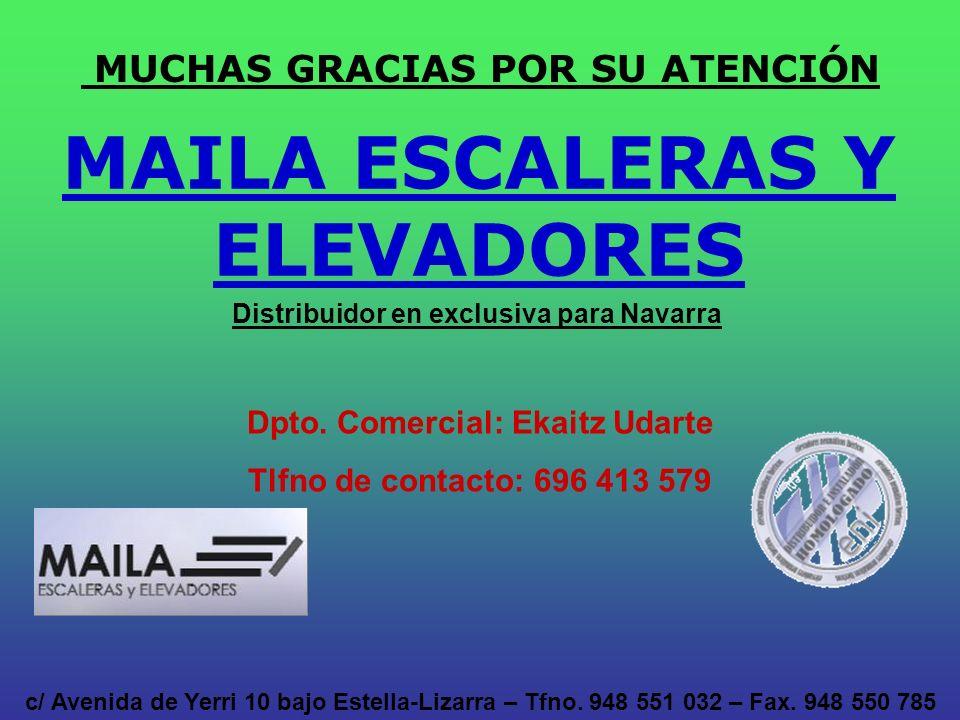 MUCHAS GRACIAS POR SU ATENCIÓN Distribuidor en exclusiva para Navarra MAILA ESCALERAS Y ELEVADORES c/ Avenida de Yerri 10 bajo Estella-Lizarra – Tfno.