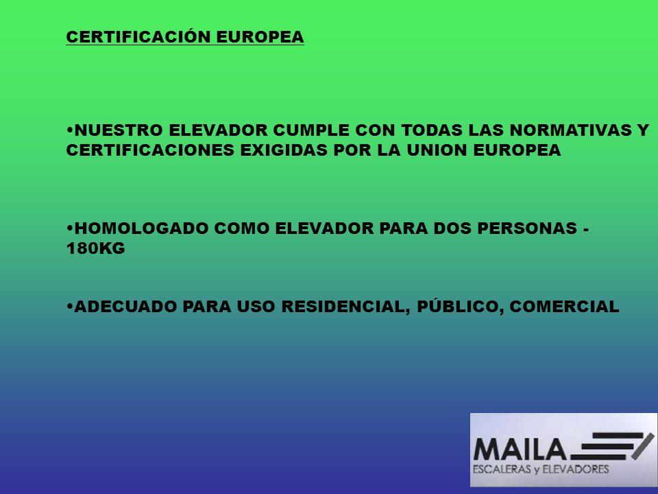 CERTIFICACIÓN EUROPEA NUESTRO ELEVADOR CUMPLE CON TODAS LAS NORMATIVAS Y CERTIFICACIONES EXIGIDAS POR LA UNION EUROPEA HOMOLOGADO COMO ELEVADOR PARA D