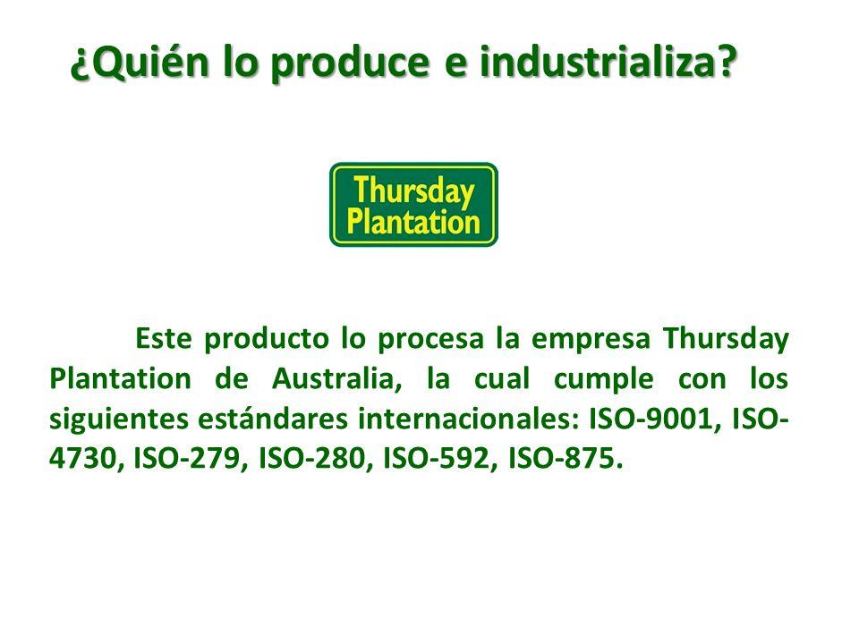 Este producto lo procesa la empresa Thursday Plantation de Australia, la cual cumple con los siguientes estándares internacionales: ISO-9001, ISO- 473