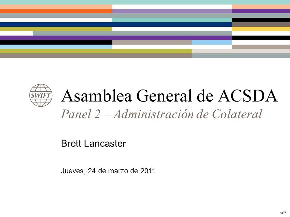 Asamblea General de ACSDA Panel 2 – Administración de Colateral Brett Lancaster Jueves, 24 de marzo de 2011 v05