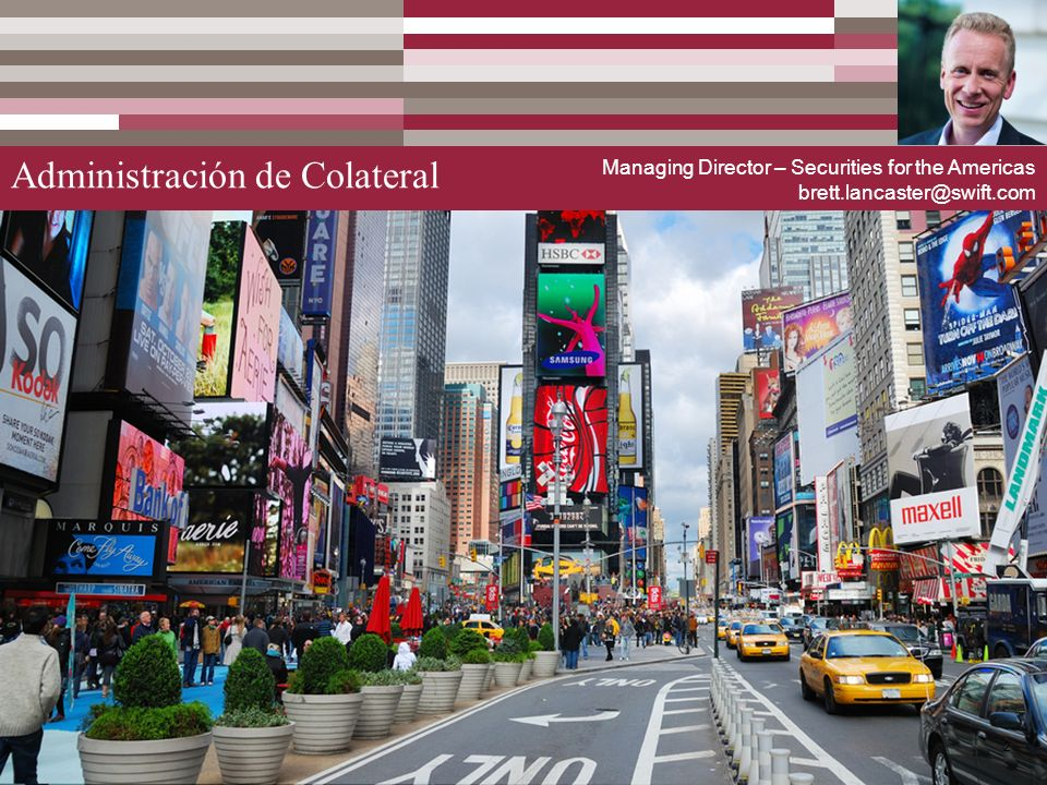 2 Administración de Colateral Managing Director – Securities for the Americas brett.lancaster@swift.com