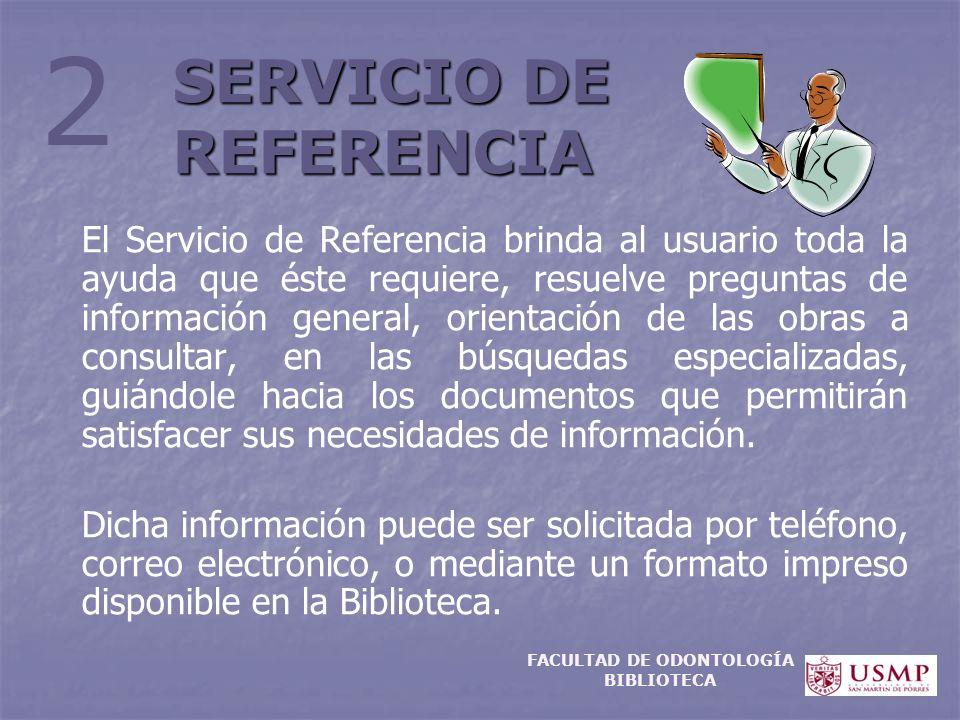 SERVICIO DE REFERENCIA El Servicio de Referencia brinda al usuario toda la ayuda que éste requiere, resuelve preguntas de información general, orienta