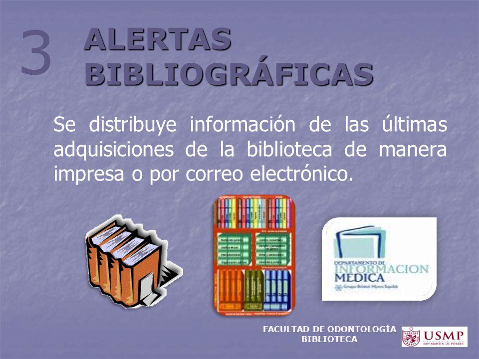Se distribuye información de las últimas adquisiciones de la biblioteca de manera impresa o por correo electrónico. ALERTAS BIBLIOGRÁFICAS 3 FACULTAD