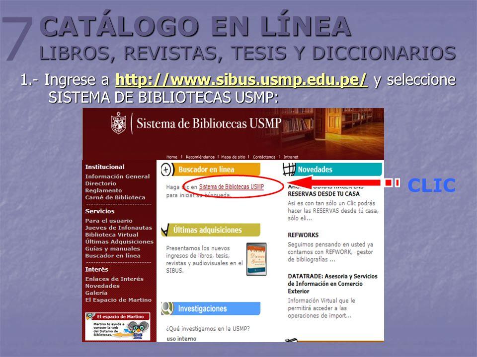 CATÁLOGO EN LÍNEA LIBROS, REVISTAS, TESIS Y DICCIONARIOS 1.- Ingrese a http://www.sibus.usmp.edu.pe/ y seleccione SISTEMA DE BIBLIOTECAS USMP: http://