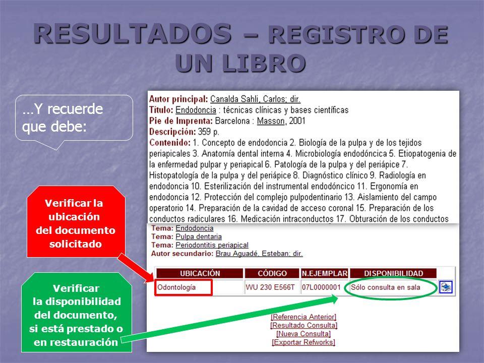 RESULTADOS – REGISTRO DE UN LIBRO …Y recuerde que debe: Verificar la ubicación del documento solicitado Verificar la disponibilidad del documento, si