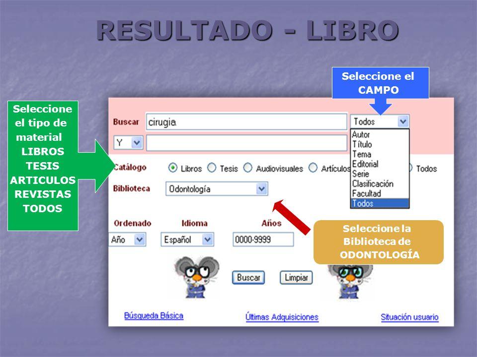 RESULTADO - LIBRO Seleccione el tipo de material LIBROS TESIS ARTICULOS REVISTAS TODOS Seleccione la Biblioteca de ODONTOLOGÍA Seleccione el CAMPO