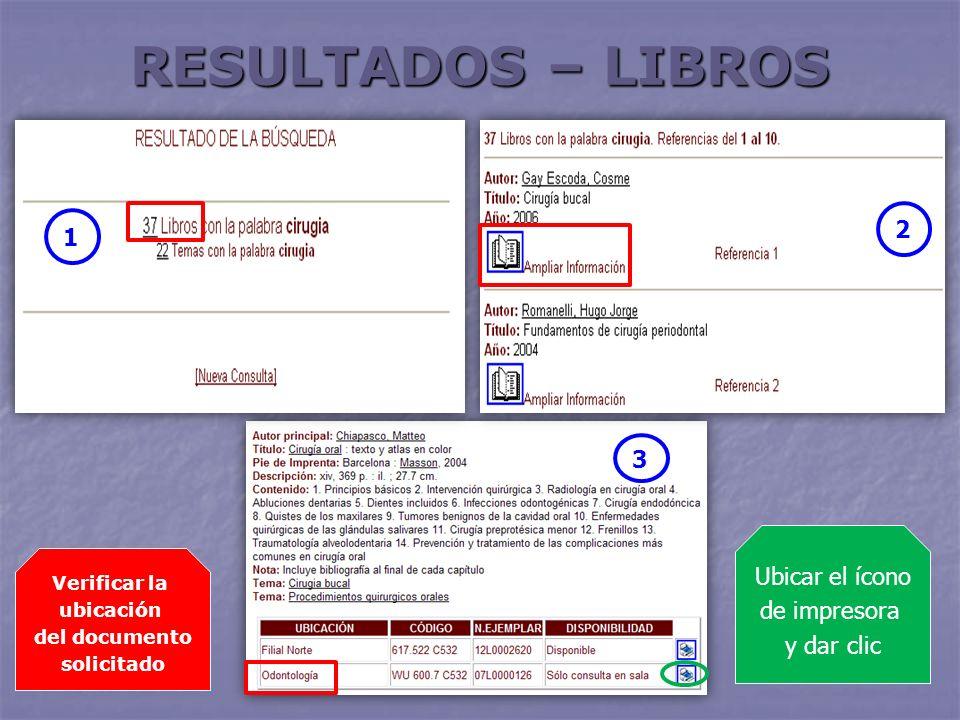 RESULTADOS – LIBROS 2 1 3 Verificar la ubicación del documento solicitado Ubicar el ícono de impresora y dar clic