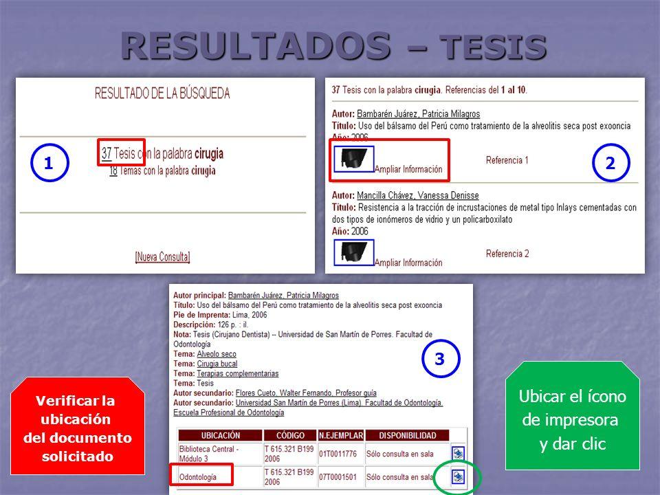 RESULTADOS – TESIS 21 3 Verificar la ubicación del documento solicitado Ubicar el ícono de impresora y dar clic