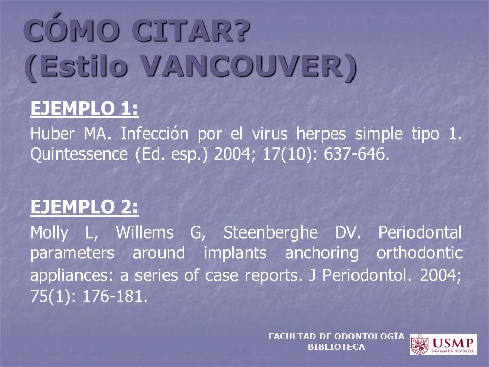 CÓMO CITAR? (Estilo VANCOUVER) EJEMPLO 1: Huber MA. Infección por el virus herpes simple tipo 1. Quintessence (Ed. esp.) 2004; 17(10): 637-646. EJEMPL