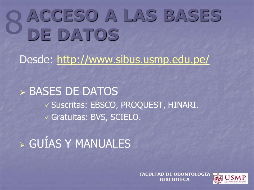 ACCESO A LAS BASES DE DATOS Desde: http://www.sibus.usmp.edu.pe/http://www.sibus.usmp.edu.pe/ BASES DE DATOS Suscritas: EBSCO, PROQUEST, HINARI. Gratu