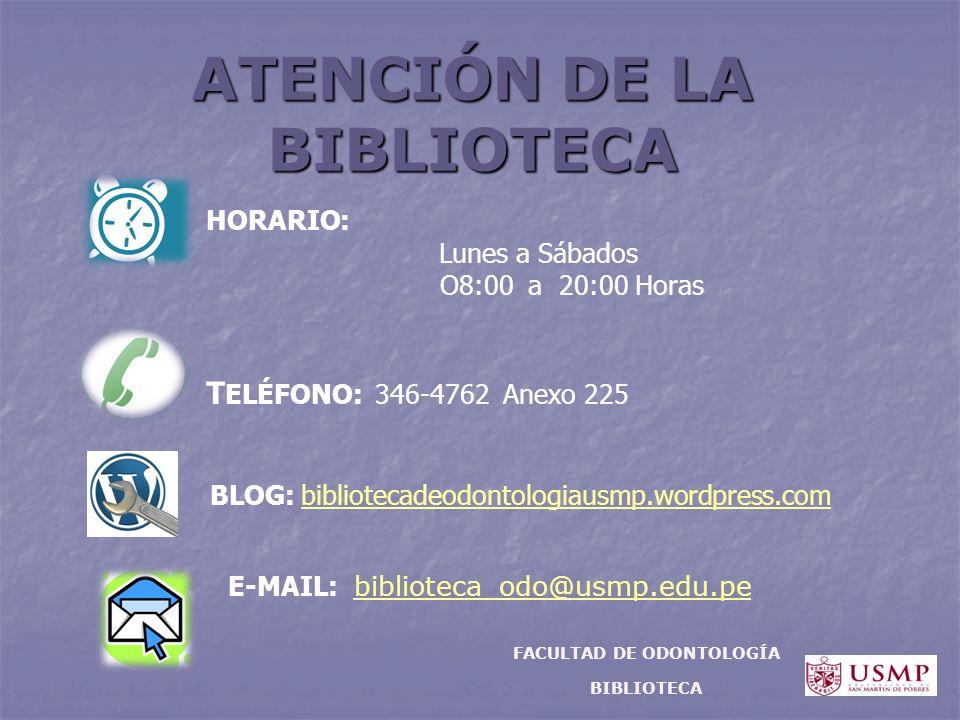 ATENCIÓN DE LA BIBLIOTECA HORARIO: Lunes a Sábados O8:00 a 20:00 Horas T ELÉFONO: 346-4762 Anexo 225 E-MAIL: biblioteca_odo@usmp.edu.pebiblioteca_odo@