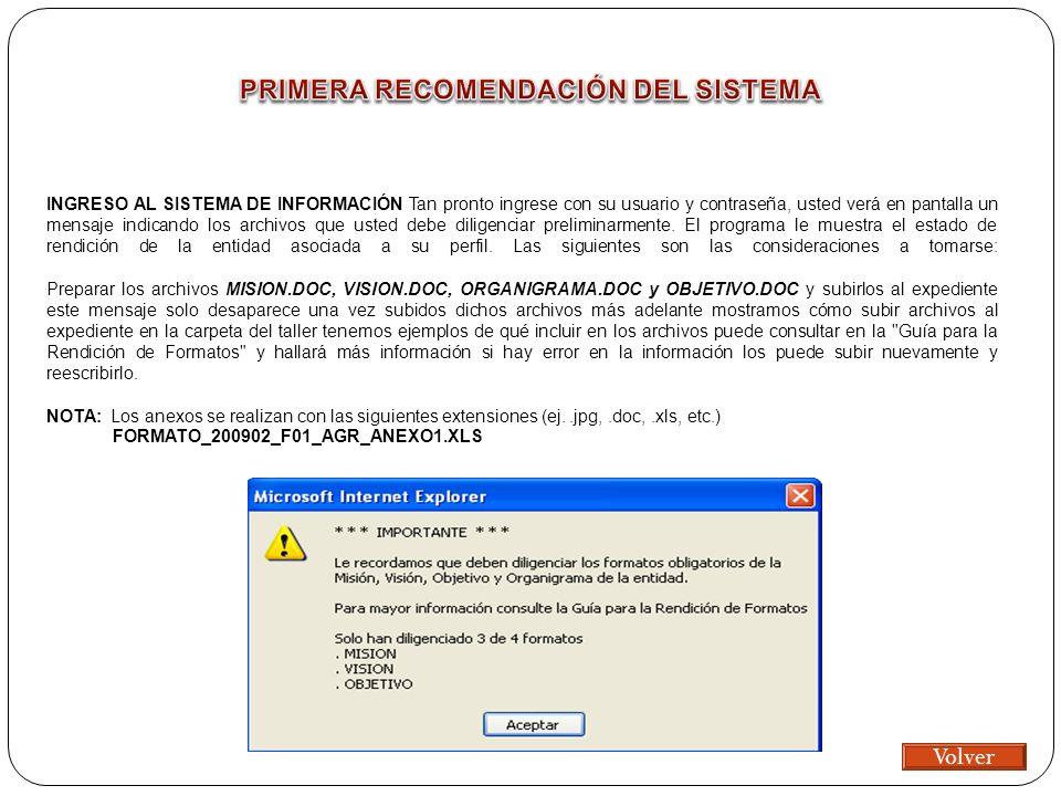 INGRESO AL SISTEMA DE INFORMACIÓN Tan pronto ingrese con su usuario y contraseña, usted verá en pantalla un mensaje indicando los archivos que usted debe diligenciar preliminarmente.