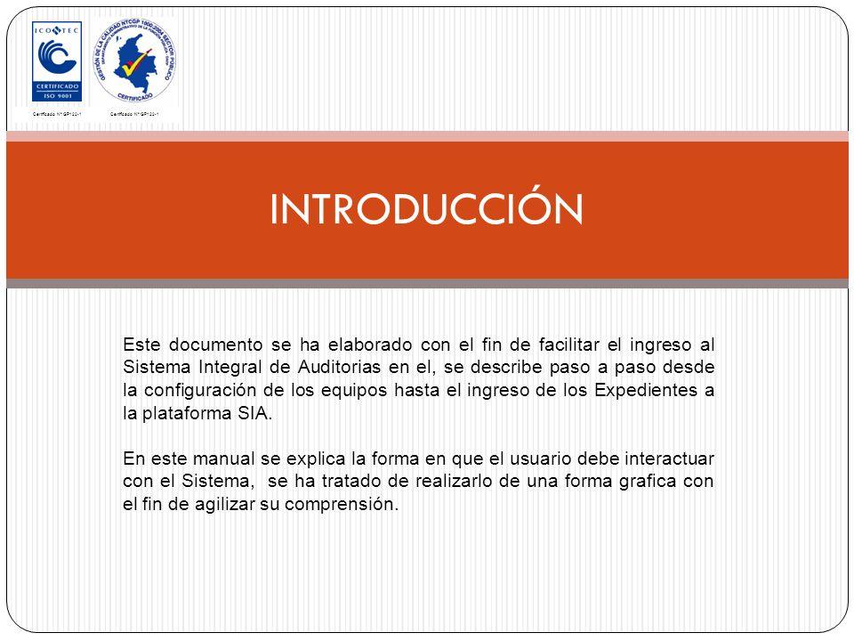 INTRODUCCIÓN Certificado Nº GP122-1 Este documento se ha elaborado con el fin de facilitar el ingreso al Sistema Integral de Auditorias en el, se describe paso a paso desde la configuración de los equipos hasta el ingreso de los Expedientes a la plataforma SIA.