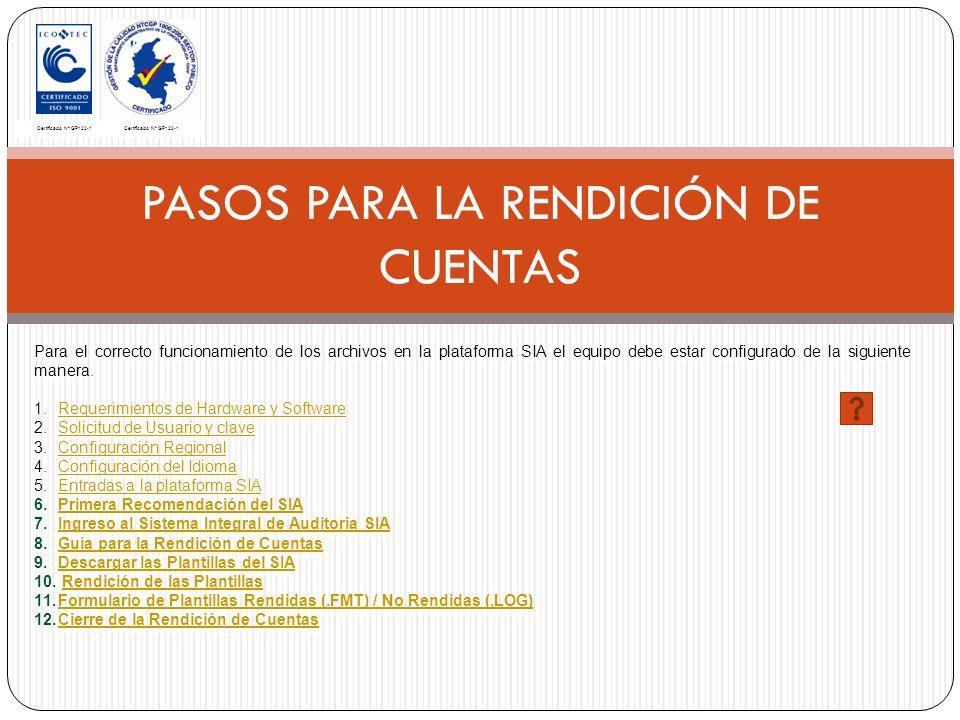 PASOS PARA LA RENDICIÓN DE CUENTAS Certificado Nº GP122-1 Para el correcto funcionamiento de los archivos en la plataforma SIA el equipo debe estar configurado de la siguiente manera.
