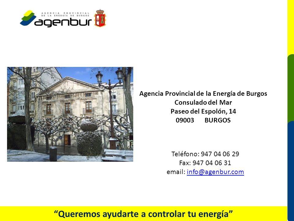 Teléfono: 947 04 06 29 Fax: 947 04 06 31 email: info@agenbur.cominfo@agenbur.com Queremos ayudarte a controlar tu energía Agencia Provincial de la Energía de Burgos Consulado del Mar Paseo del Espolón, 14 09003 BURGOS