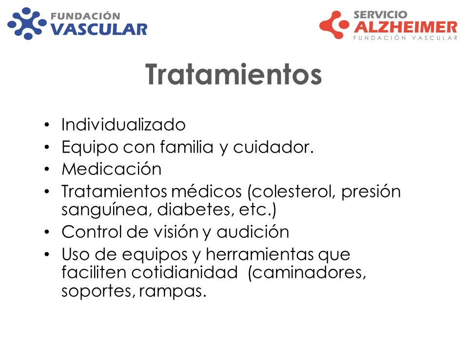 Tratamientos Individualizado Equipo con familia y cuidador. Medicación Tratamientos médicos (colesterol, presión sanguínea, diabetes, etc.) Control de